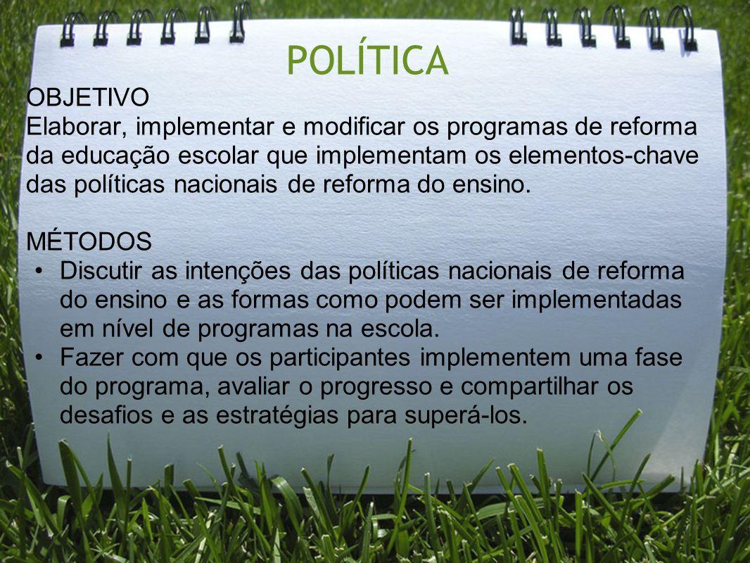 POLÍTICA OBJETIVO Elaborar, implementar e modificar os programas de reforma da educação escolar que implementam os elementos-chave das políticas nacio