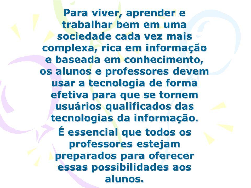 Para viver, aprender e trabalhar bem em uma sociedade cada vez mais complexa, rica em informação e baseada em conhecimento, os alunos e professores de