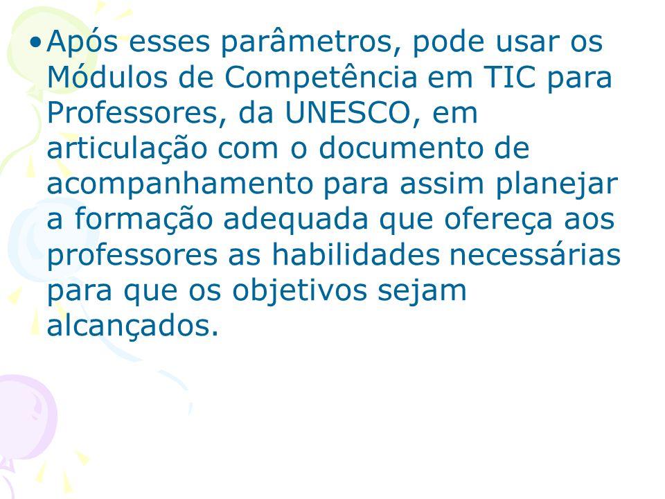 Após esses parâmetros, pode usar os Módulos de Competência em TIC para Professores, da UNESCO, em articulação com o documento de acompanhamento para a