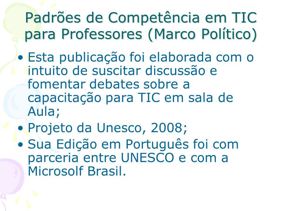 Padrões de Competência em TIC para Professores (Marco Político) Esta publicação foi elaborada com o intuito de suscitar discussão e fomentar debates s