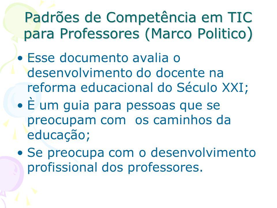 Padrões de Competência em TIC para Professores (Marco Politico ) Esse documento avalia o desenvolvimento do docente na reforma educacional do Século X