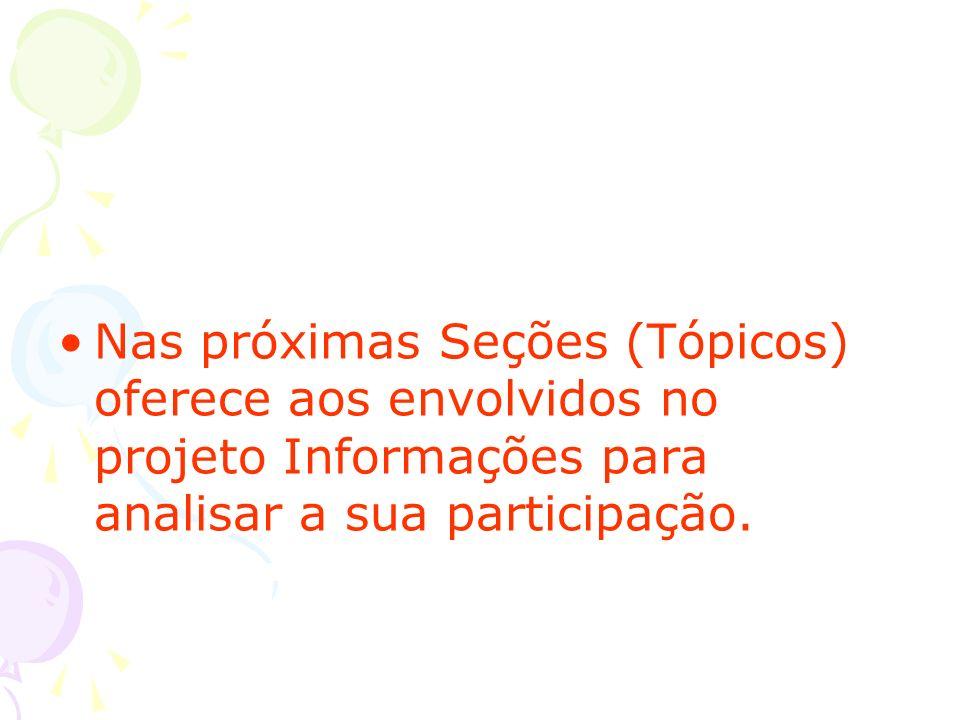 Nas próximas Seções (Tópicos) oferece aos envolvidos no projeto Informações para analisar a sua participação.