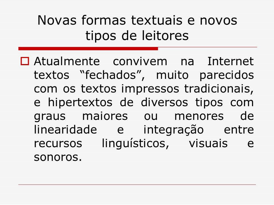 Novas formas textuais e novos tipos de leitores Atualmente convivem na Internet textos fechados, muito parecidos com os textos impressos tradicionais,