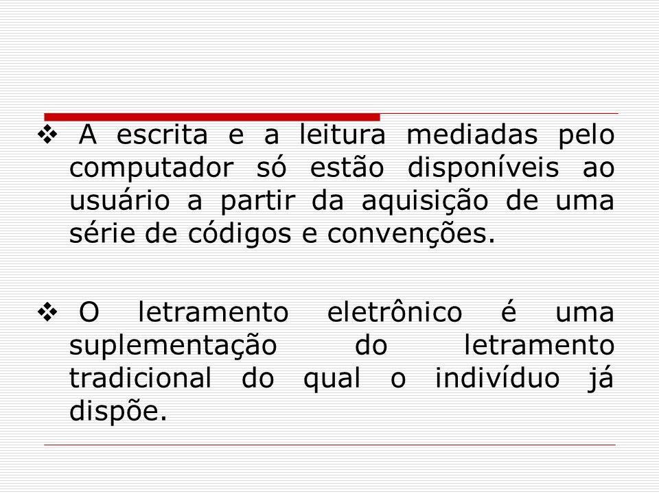 A escrita e a leitura mediadas pelo computador só estão disponíveis ao usuário a partir da aquisição de uma série de códigos e convenções. O letrament