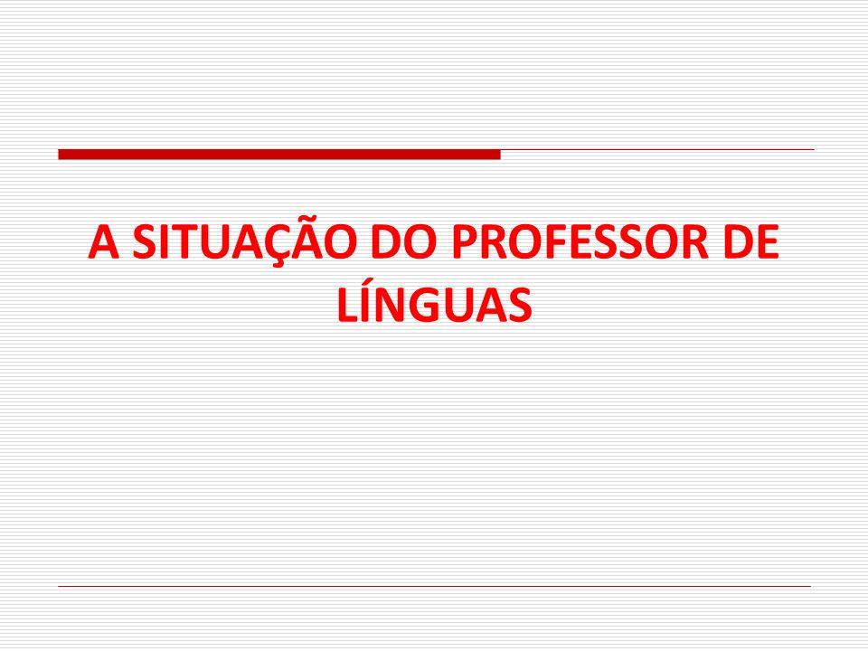 A SITUAÇÃO DO PROFESSOR DE LÍNGUAS
