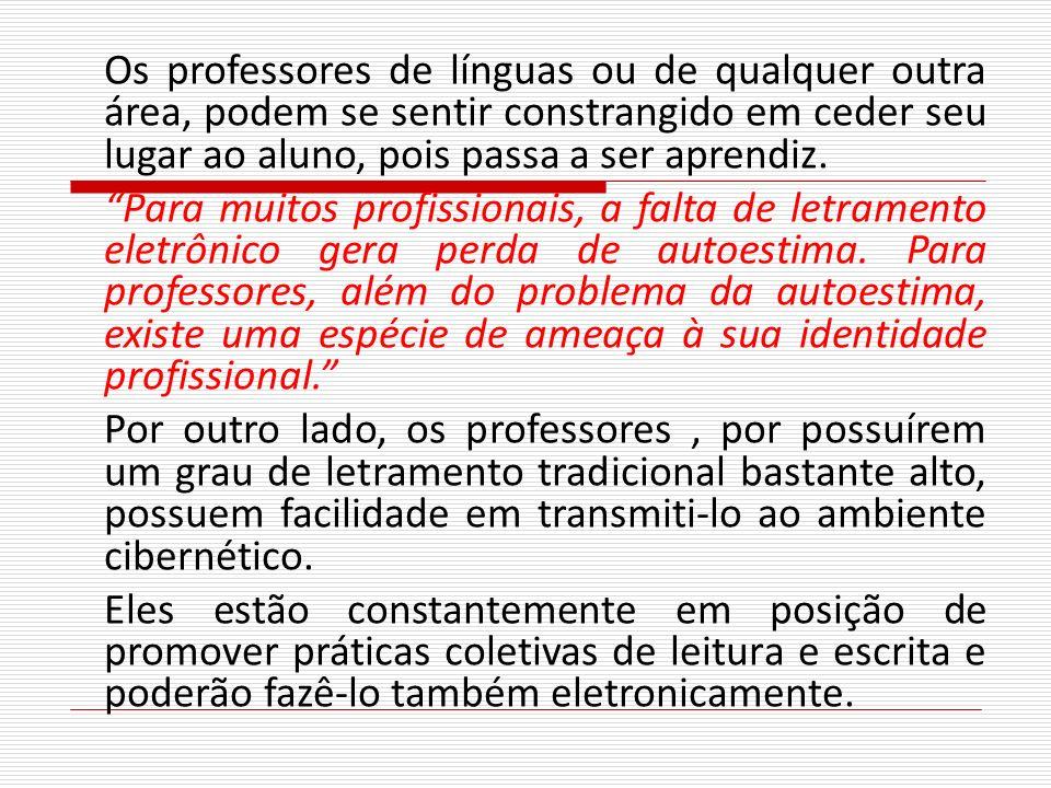 Os professores de línguas ou de qualquer outra área, podem se sentir constrangido em ceder seu lugar ao aluno, pois passa a ser aprendiz. Para muitos