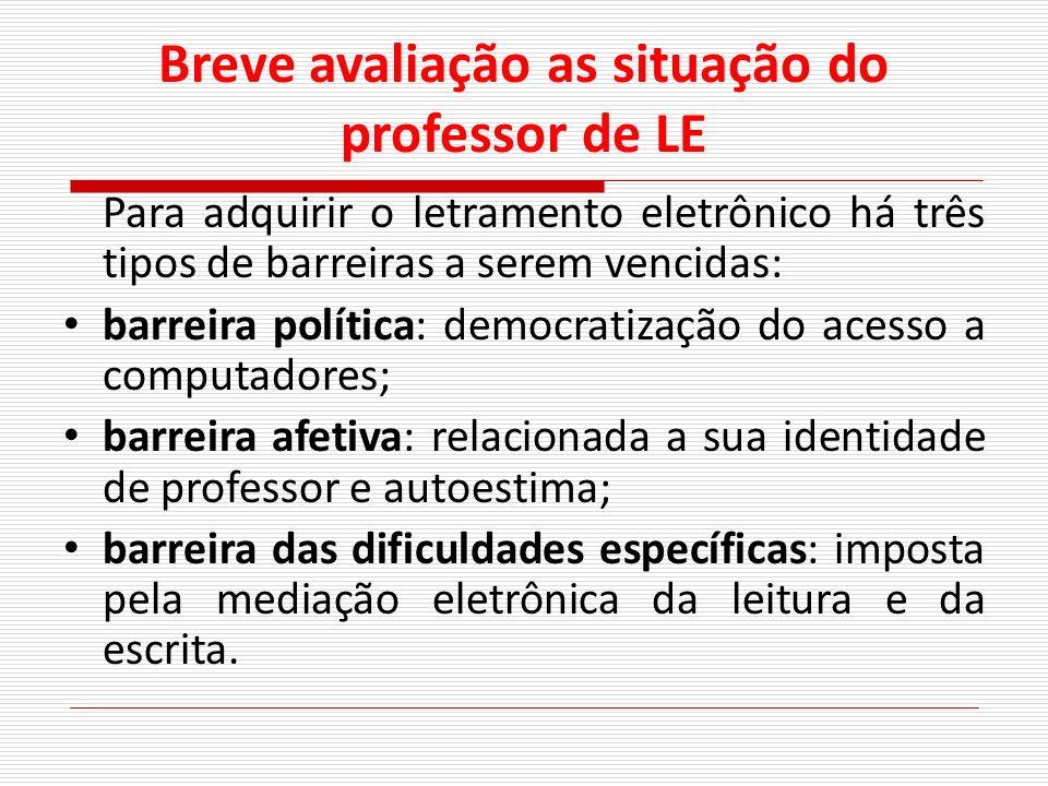 Breve avaliação as situação do professor de LE Para adquirir o letramento eletrônico há três tipos de barreiras a serem vencidas: barreira política: d