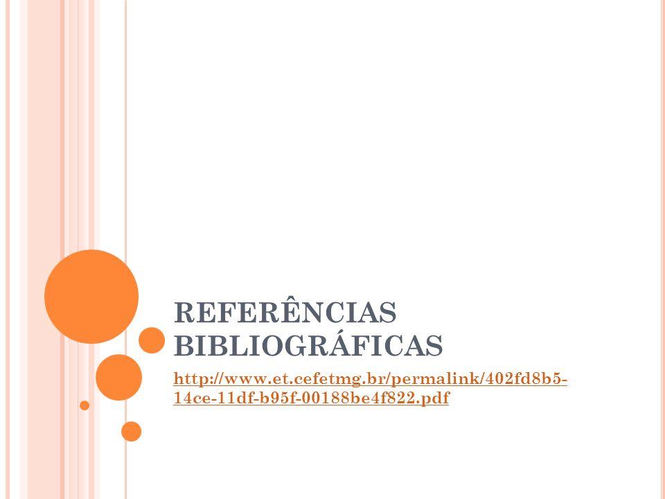 REFERÊNCIAS BIBLIOGRÁFICAS http://www.et.cefetmg.br/permalink/402fd8b5- 14ce-11df-b95f-00188be4f822.pdf
