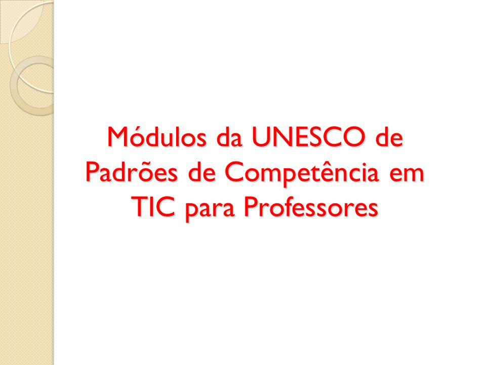 Módulos da UNESCO de Padrões de Competência em TIC para Professores