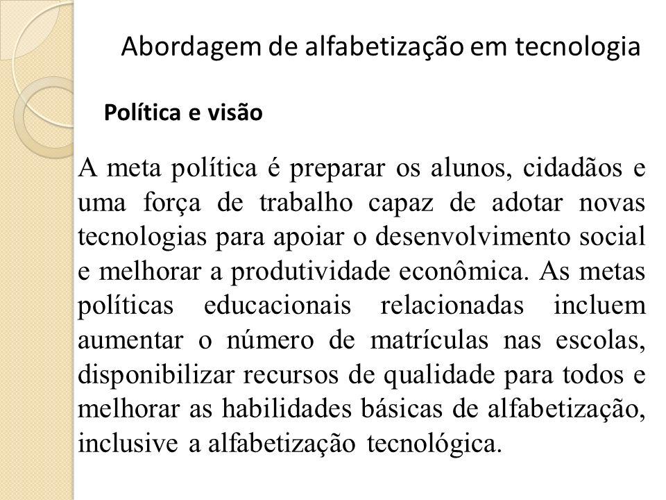 A meta política é preparar os alunos, cidadãos e uma força de trabalho capaz de adotar novas tecnologias para apoiar o desenvolvimento social e melhor