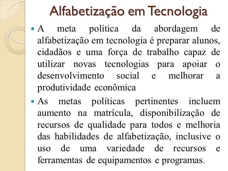 Alfabetização em Tecnologia A meta política da abordagem de alfabetização em tecnologia é preparar alunos, cidadãos e uma força de trabalho capaz de u