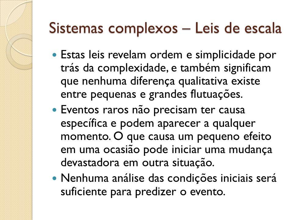 Sistemas complexos – Leis de escala Estas leis revelam ordem e simplicidade por trás da complexidade, e também significam que nenhuma diferença qualit