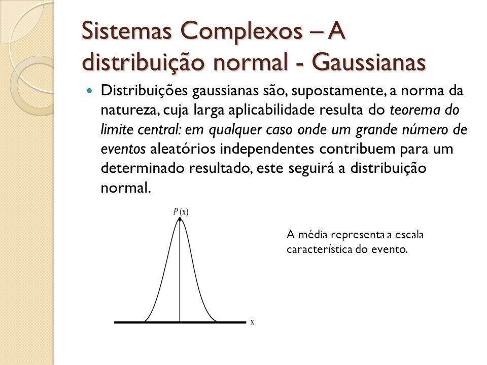 Sistemas Complexos – A distribuição normal - Gaussianas Distribuições gaussianas são, supostamente, a norma da natureza, cuja larga aplicabilidade res