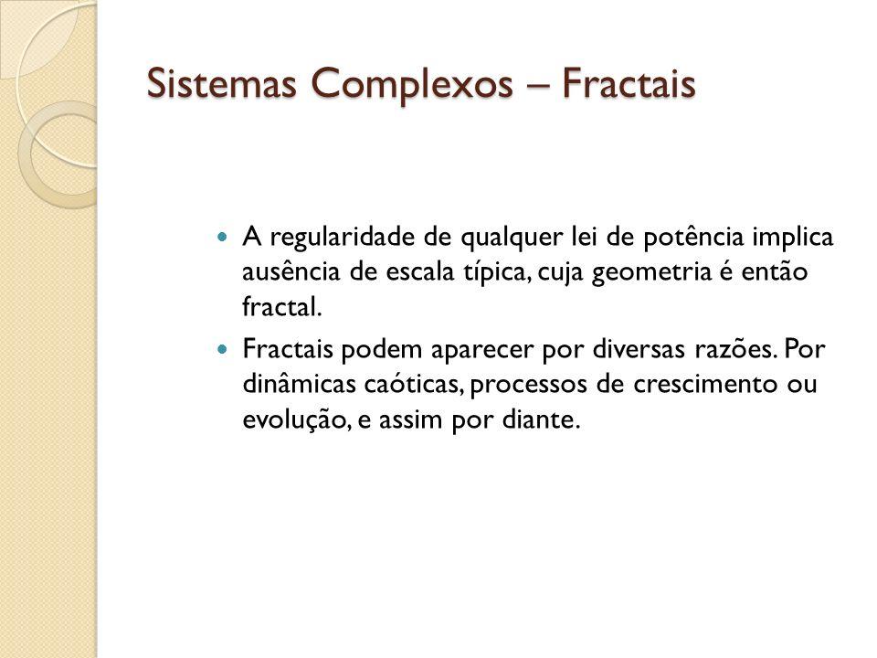Sistemas Complexos – Fractais A regularidade de qualquer lei de potência implica ausência de escala típica, cuja geometria é então fractal. Fractais p