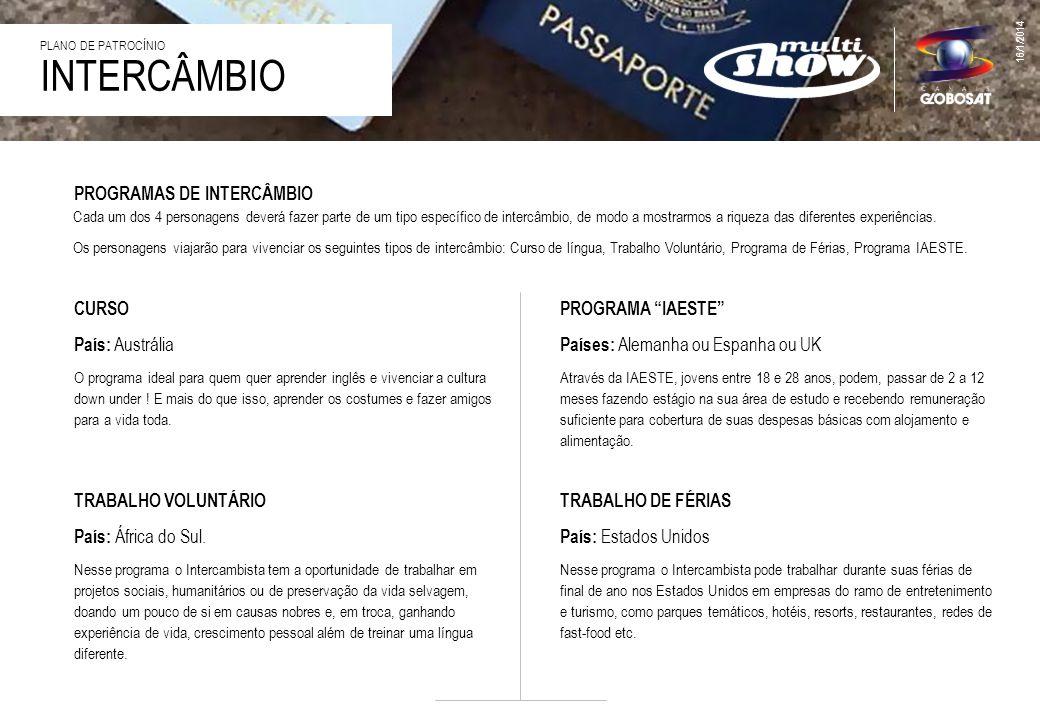 16/1/2014 INTERCÂMBIO PLANO DE PATROCÍNIO A série Intercâmbio mostrará a aventura de jovens brasileiros que buscam experiências profissionais ou pessoais no exterior.