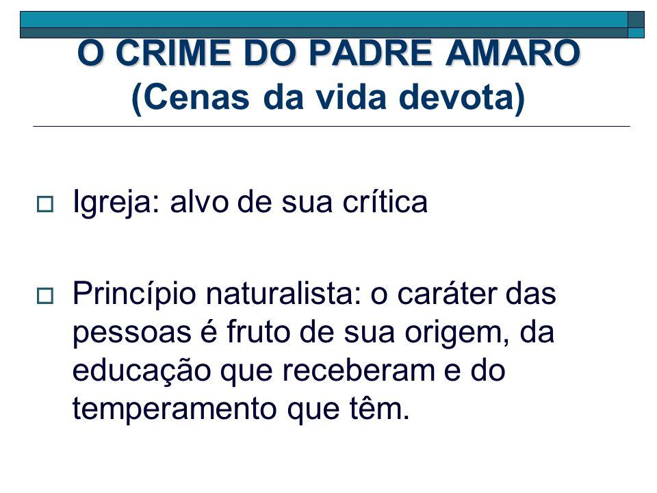 O CRIME DO PADRE AMARO O CRIME DO PADRE AMARO (Cenas da vida devota) Igreja: alvo de sua crítica Princípio naturalista: o caráter das pessoas é fruto