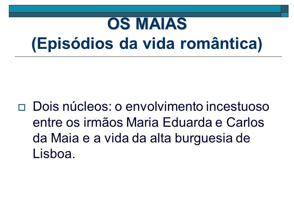 OS MAIAS ( OS MAIAS (Episódios da vida romântica) Dois núcleos: o envolvimento incestuoso entre os irmãos Maria Eduarda e Carlos da Maia e a vida da a