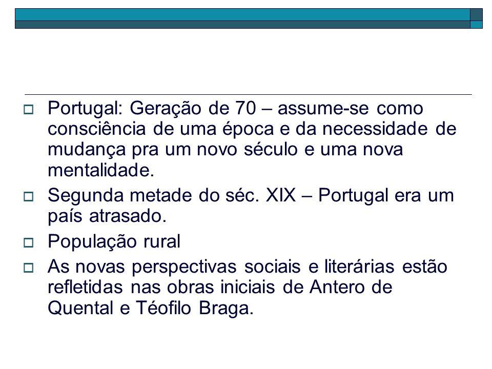 Portugal: Geração de 70 – assume-se como consciência de uma época e da necessidade de mudança pra um novo século e uma nova mentalidade. Segunda metad