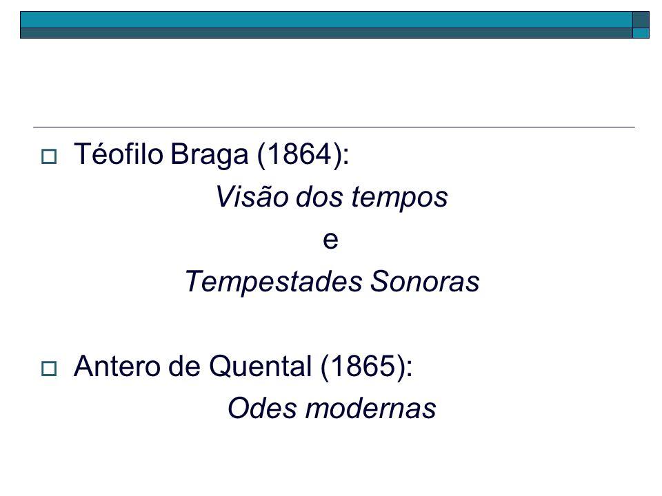 Téofilo Braga (1864): Visão dos tempos e Tempestades Sonoras Antero de Quental (1865): Odes modernas