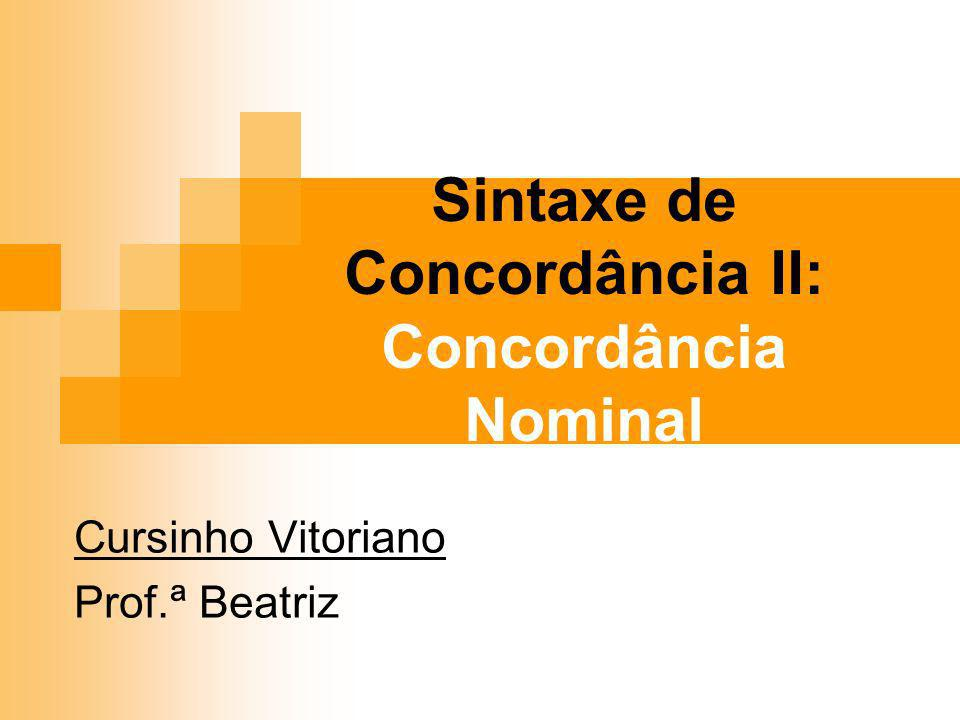 Sintaxe de Concordância II: Concordância Nominal Cursinho Vitoriano Prof.ª Beatriz