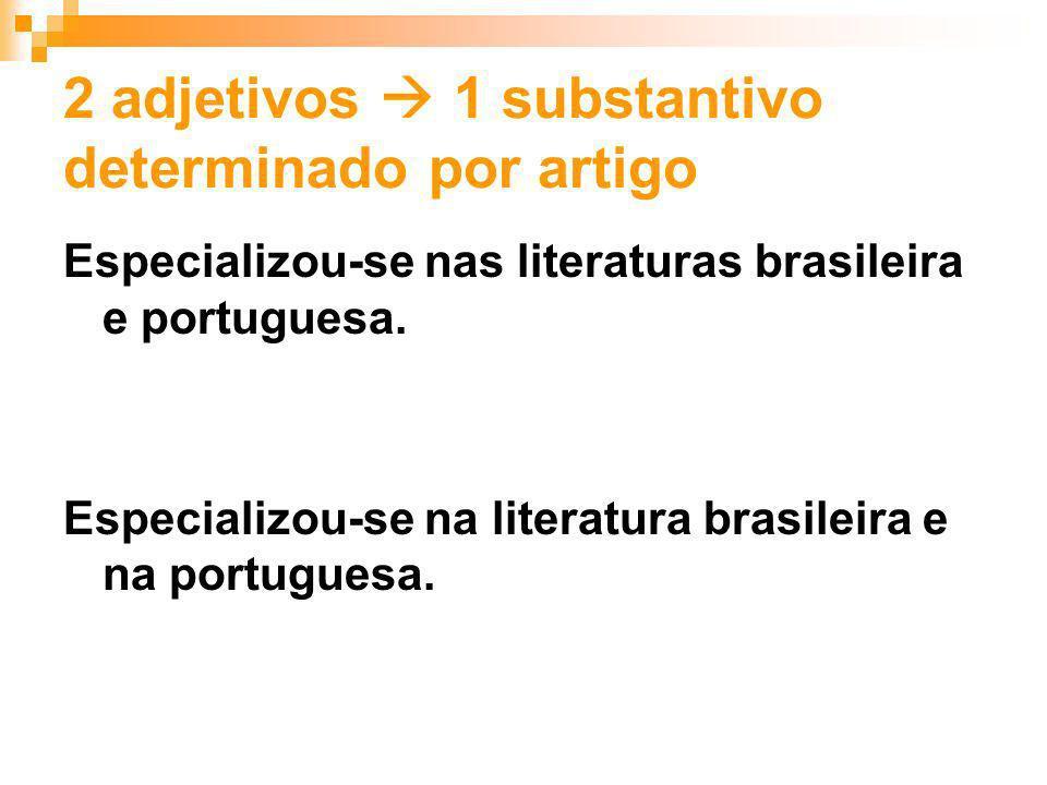 2 adjetivos 1 substantivo determinado por artigo Especializou-se nas literaturas brasileira e portuguesa. Especializou-se na literatura brasileira e n