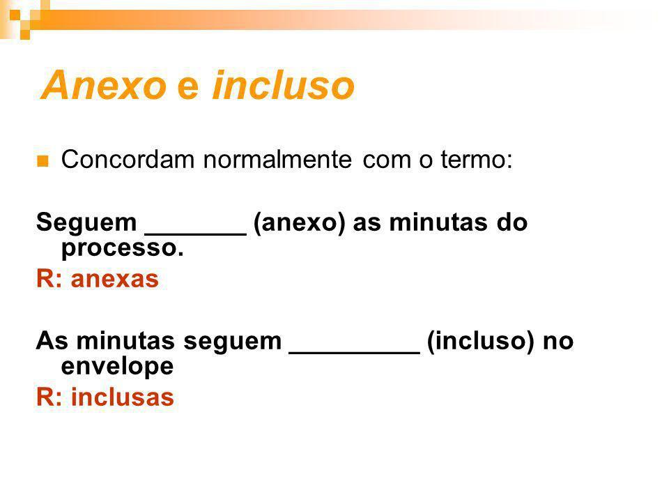 Anexo e incluso Concordam normalmente com o termo: Seguem _______ (anexo) as minutas do processo. R: anexas As minutas seguem _________ (incluso) no e