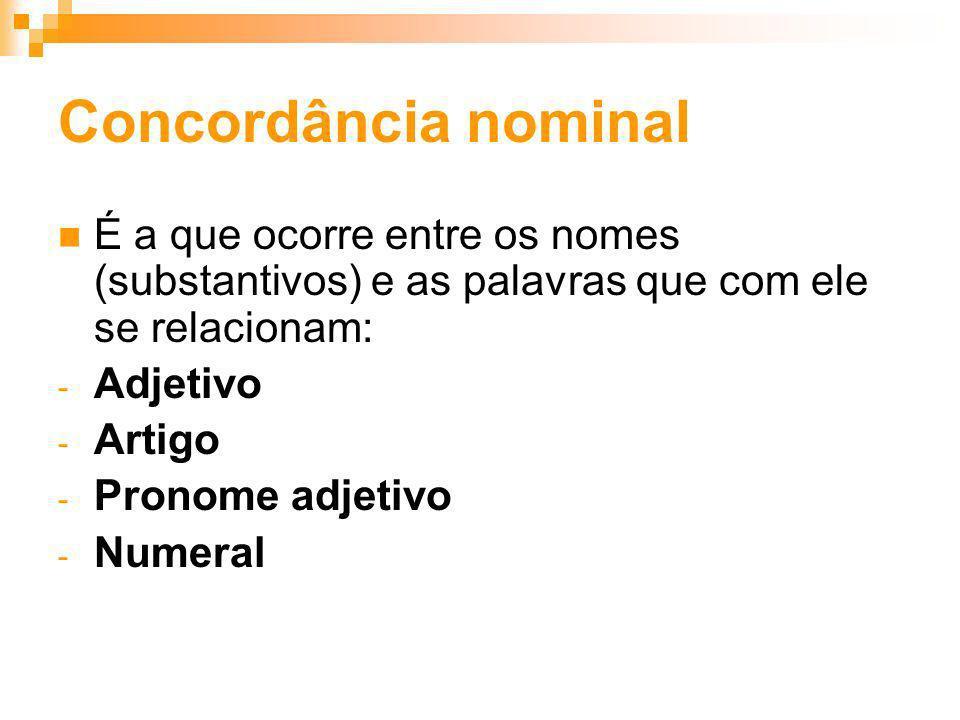 Concordância nominal É a que ocorre entre os nomes (substantivos) e as palavras que com ele se relacionam: - Adjetivo - Artigo - Pronome adjetivo - Nu