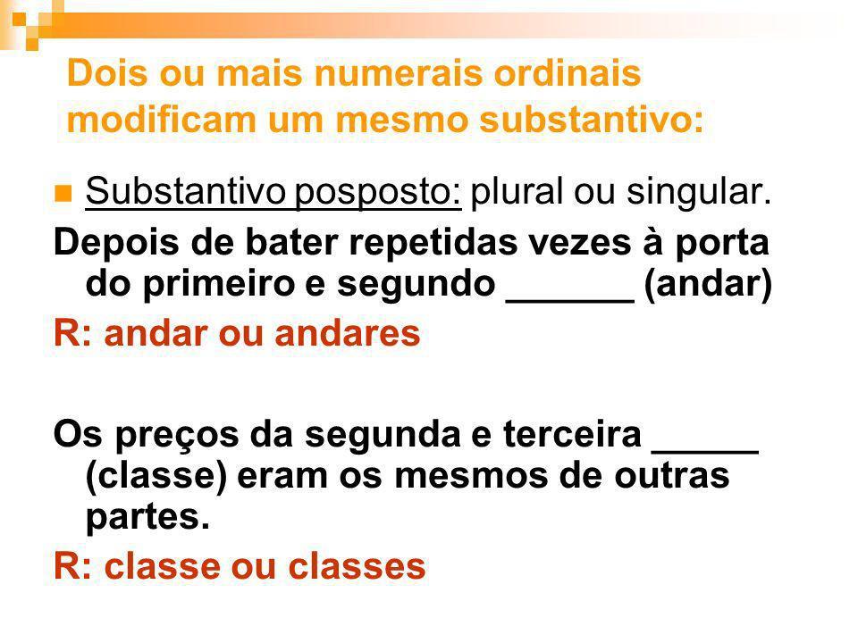 Substantivo posposto: plural ou singular. Depois de bater repetidas vezes à porta do primeiro e segundo ______ (andar) R: andar ou andares Os preços d