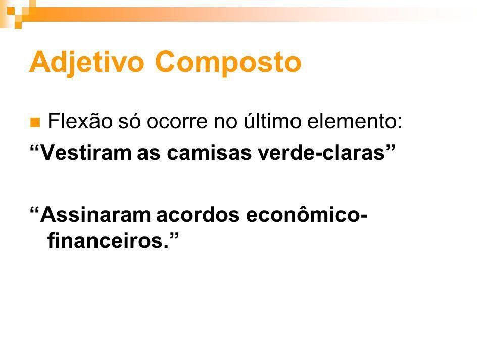 Adjetivo Composto Flexão só ocorre no último elemento: Vestiram as camisas verde-claras Assinaram acordos econômico- financeiros.