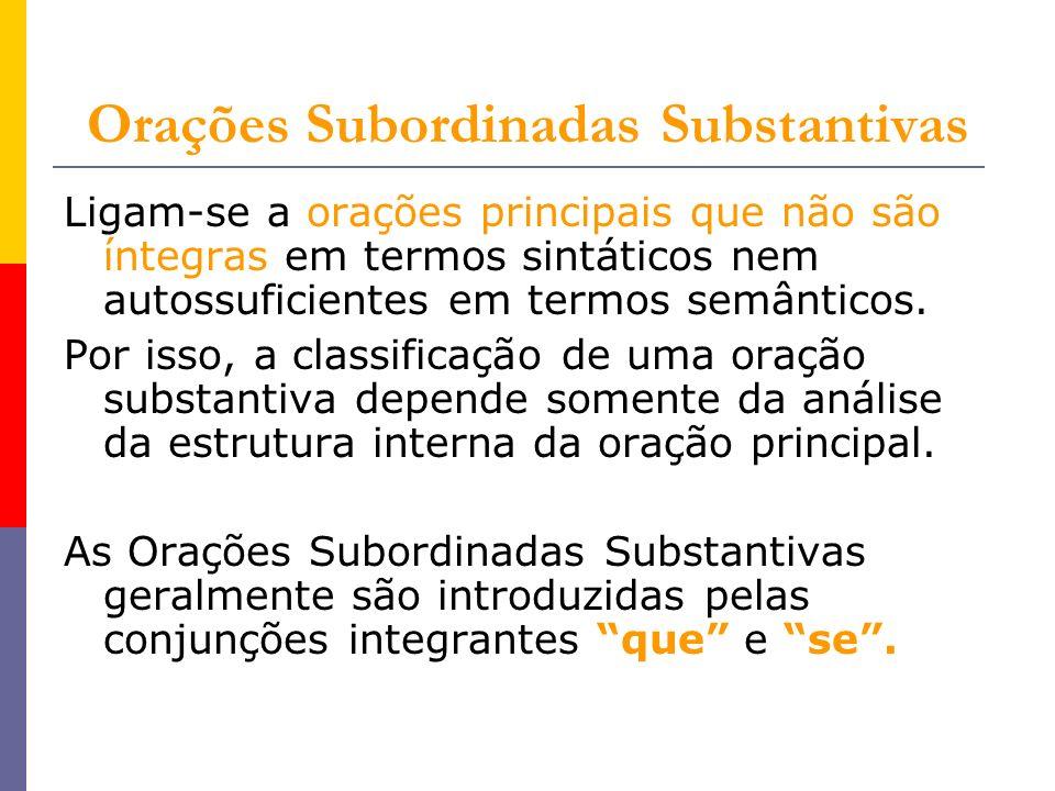 Orações Subordinadas Substantivas Ligam-se a orações principais que não são íntegras em termos sintáticos nem autossuficientes em termos semânticos. P