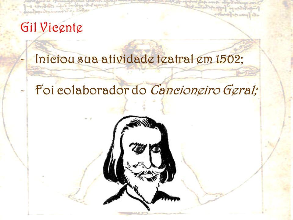 Gil Vicente -Iniciou sua atividade teatral em 1502; -Foi colaborador do Cancioneiro Geral;