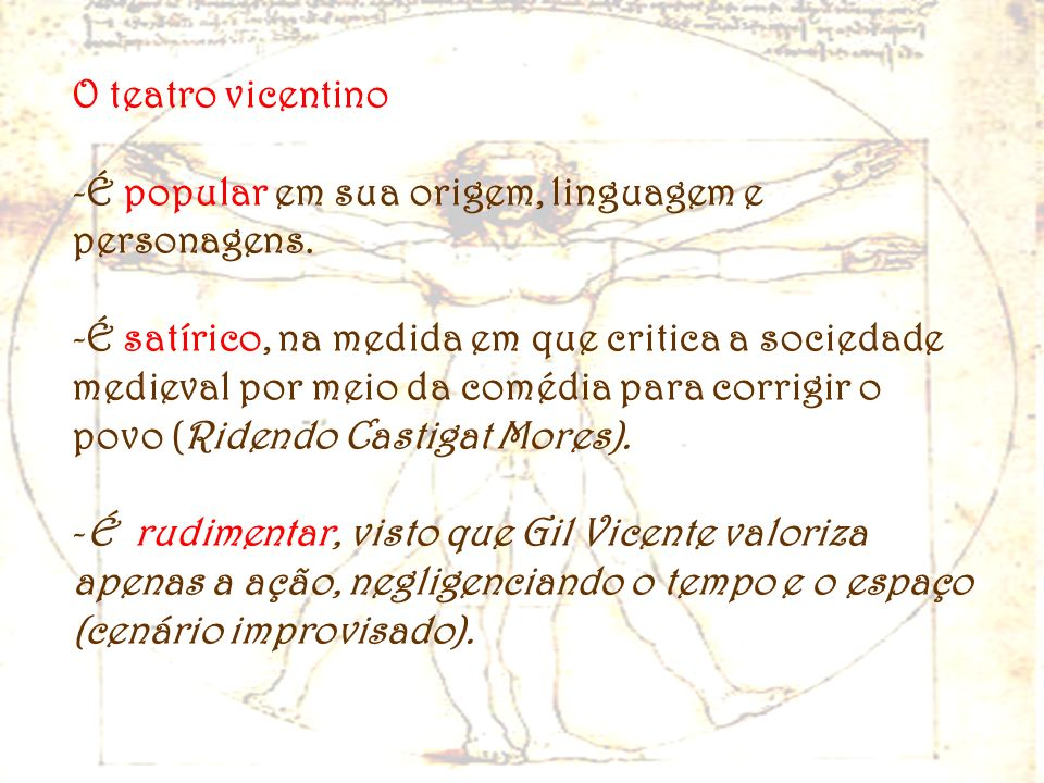 O teatro vicentino -É popular em sua origem, linguagem e personagens. -É satírico, na medida em que critica a sociedade medieval por meio da comédia p