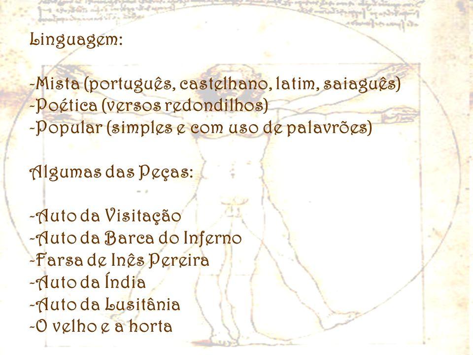 Linguagem: -Mista (português, castelhano, latim, saiaguês) -Poética (versos redondilhos) -Popular (simples e com uso de palavrões) Algumas das Peças: