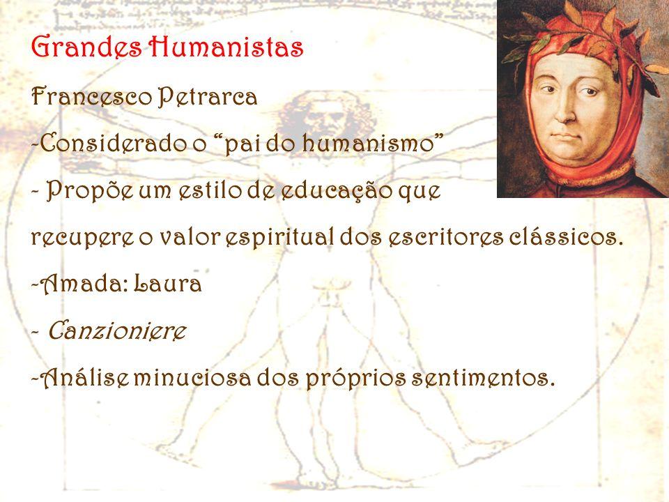 Grandes Humanistas Francesco Petrarca -Considerado o pai do humanismo - Propõe um estilo de educação que recupere o valor espiritual dos escritores cl