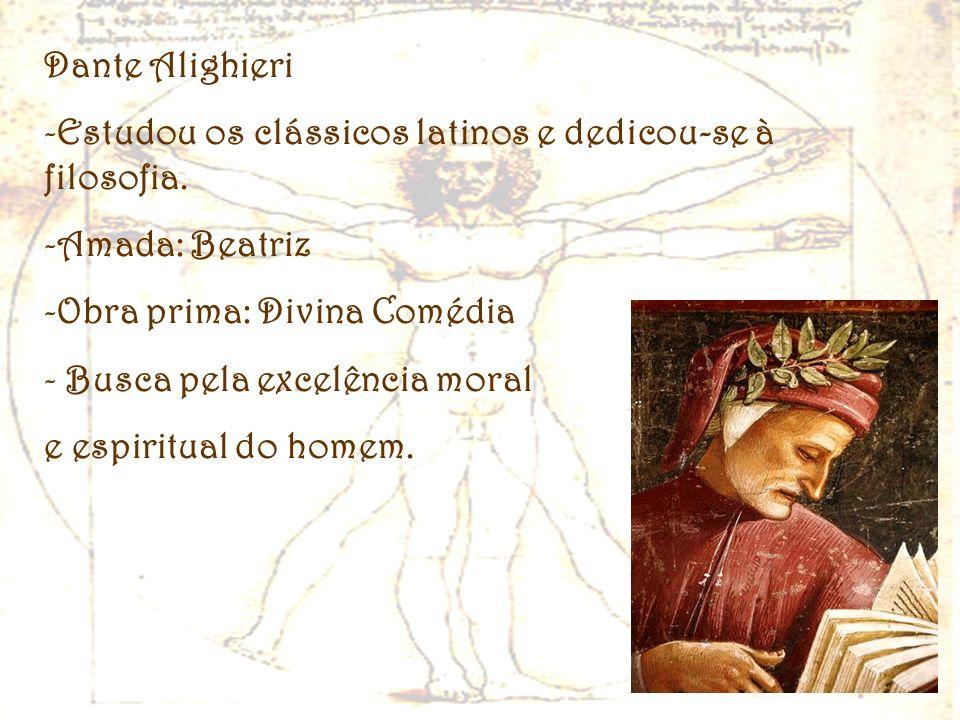 Divina Dante Alighieri -Estudou os clássicos latinos e dedicou-se à filosofia. -Amada: Beatriz -Obra prima: Divina Comédia - Busca pela excelência mor