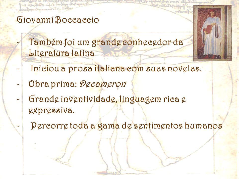 Giovanni Boccaccio -Também foi um grande conhecedor da Literatura latina - Iniciou a prosa italiana com suas novelas. -Obra prima: Decameron -Grande i