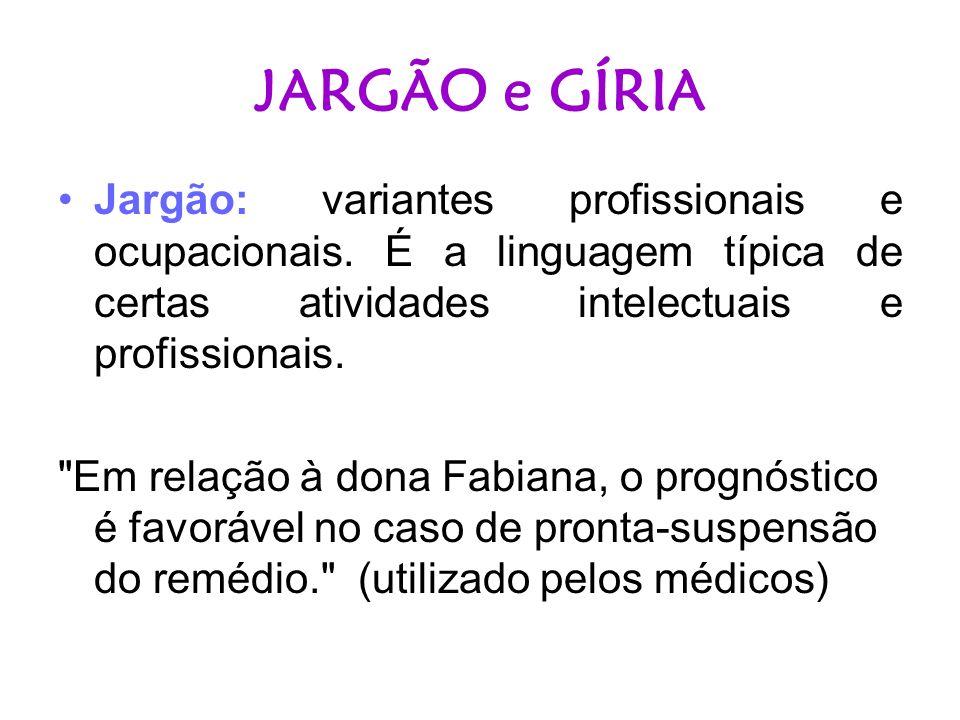 JARGÃO e GÍRIA Jargão: variantes profissionais e ocupacionais. É a linguagem típica de certas atividades intelectuais e profissionais.