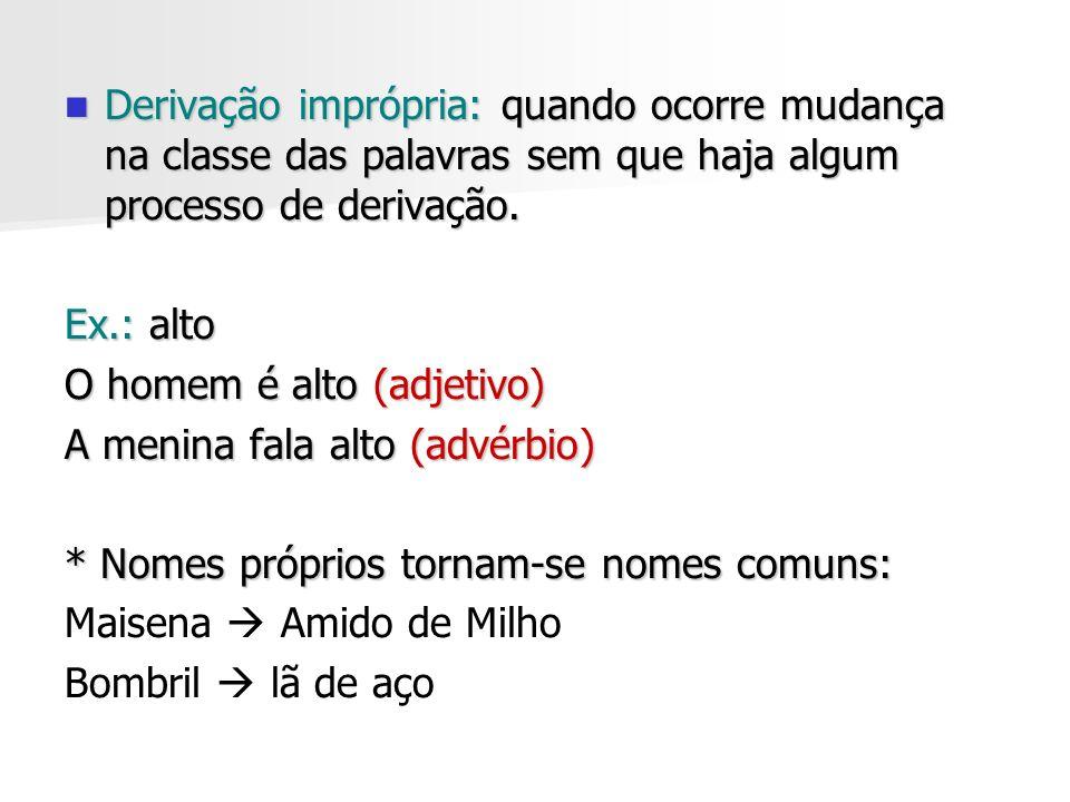 Derivação imprópria: quando ocorre mudança na classe das palavras sem que haja algum processo de derivação. Derivação imprópria: quando ocorre mudança