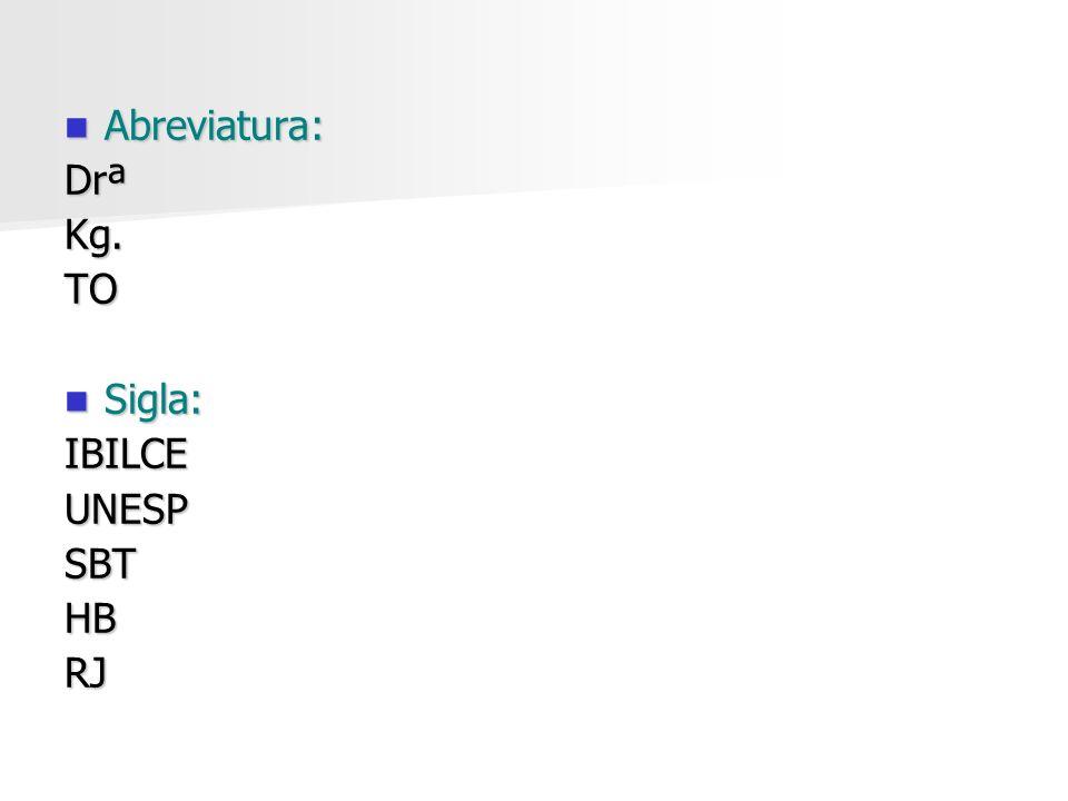 Abreviatura: Abreviatura:DrªKg.TO Sigla: Sigla:IBILCEUNESPSBTHBRJ