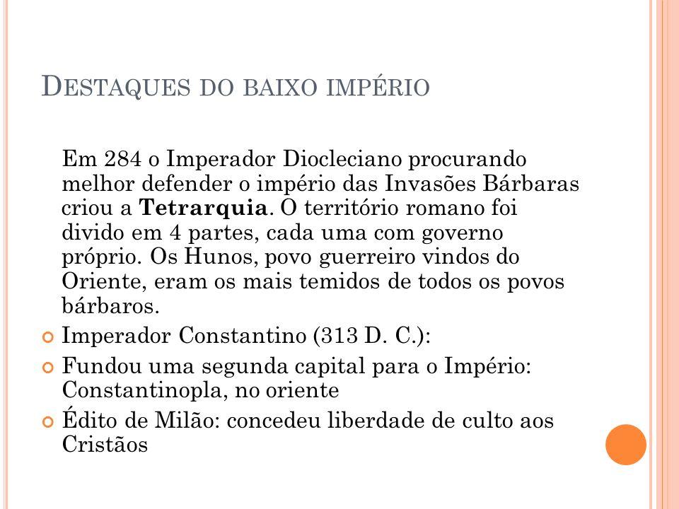 D ESTAQUES DO BAIXO IMPÉRIO Em 284 o Imperador Diocleciano procurando melhor defender o império das Invasões Bárbaras criou a Tetrarquia. O território