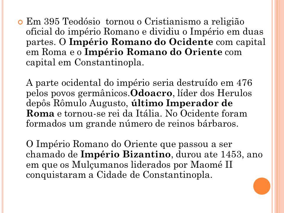 Em 395 Teodósio tornou o Cristianismo a religião oficial do império Romano e dividiu o Império em duas partes. O Império Romano do Ocidente com capita