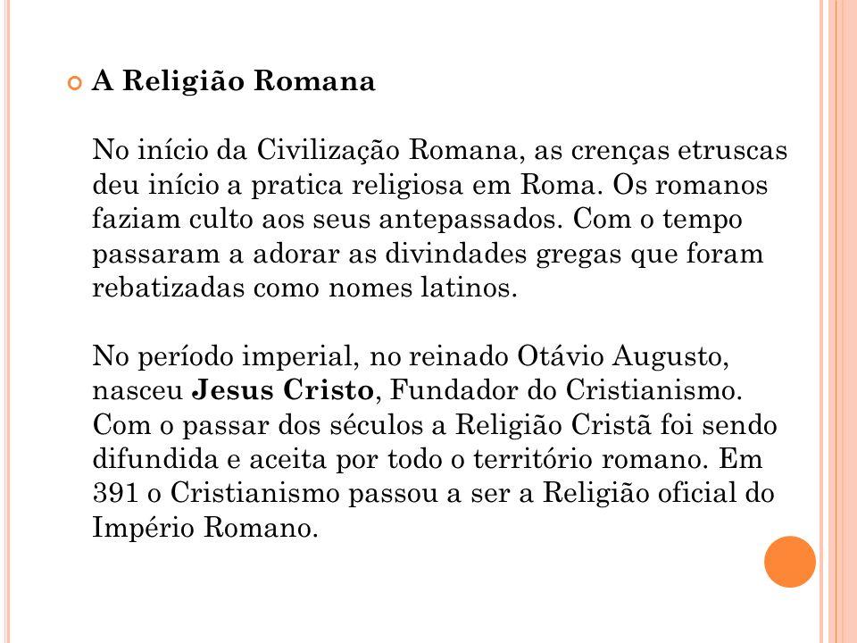 A Religião Romana No início da Civilização Romana, as crenças etruscas deu início a pratica religiosa em Roma. Os romanos faziam culto aos seus antepa