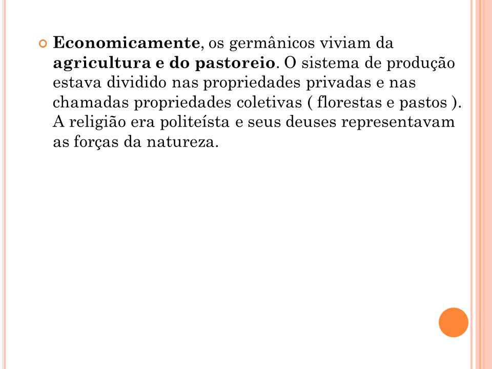 Economicamente, os germânicos viviam da agricultura e do pastoreio. O sistema de produção estava dividido nas propriedades privadas e nas chamadas pro
