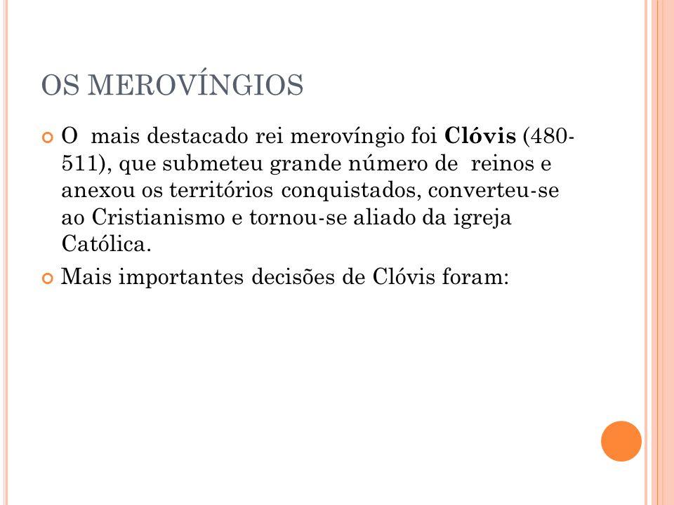 OS MEROVÍNGIOS O mais destacado rei merovíngio foi Clóvis (480- 511), que submeteu grande número de reinos e anexou os territórios conquistados, conve