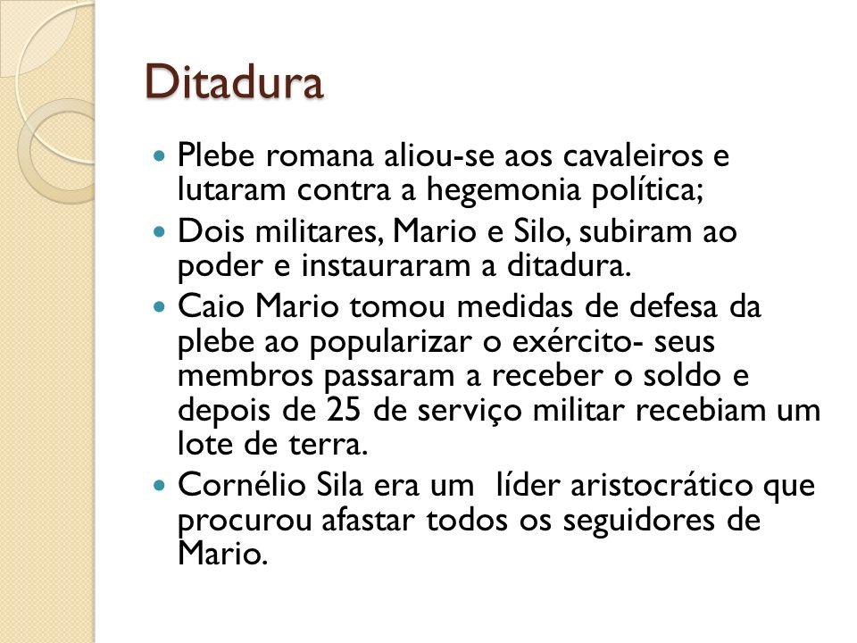 Ditadura Plebe romana aliou-se aos cavaleiros e lutaram contra a hegemonia política; Dois militares, Mario e Silo, subiram ao poder e instauraram a di