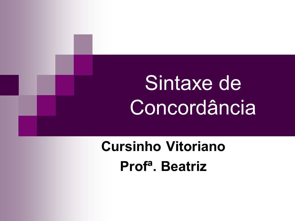 Sintaxe de Concordância Cursinho Vitoriano Profª. Beatriz