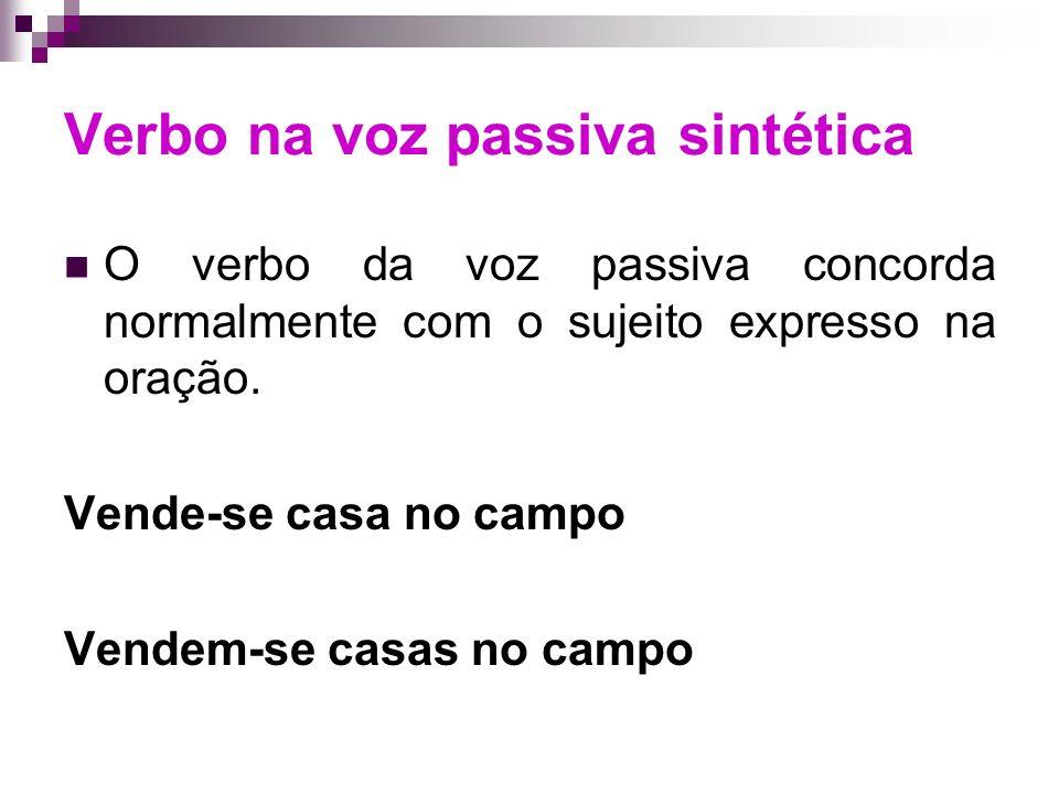 Verbo na voz passiva sintética O verbo da voz passiva concorda normalmente com o sujeito expresso na oração.
