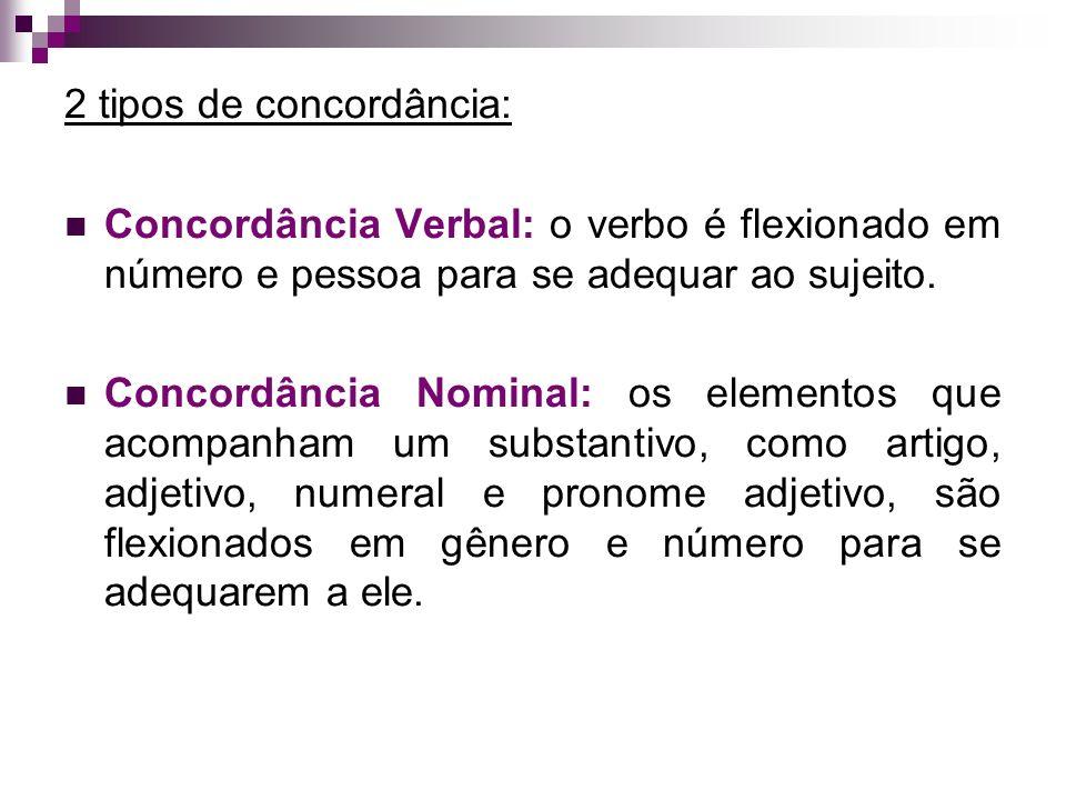 2 tipos de concordância: Concordância Verbal: o verbo é flexionado em número e pessoa para se adequar ao sujeito.