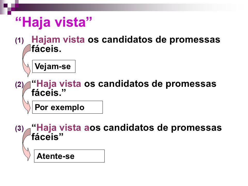 Haja vista (1) Hajam vista os candidatos de promessas fáceis.