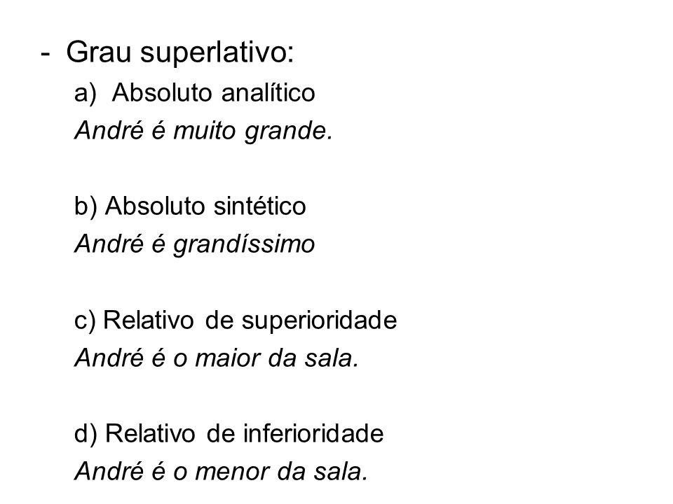 -Grau superlativo: a)Absoluto analítico André é muito grande. b) Absoluto sintético André é grandíssimo c) Relativo de superioridade André é o maior d